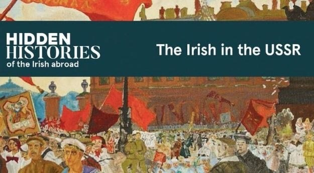 The Irish in the USSR: Hidden Histories of the Irish Abroad